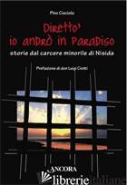 DIRETTO', IO ANDRO' IN PARADISO. STORIE DAL CARCERE MINORILE DI NISIDA - CIOCIOLA PINO