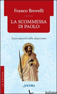 SCOMMESSA DI PAOLO. ESSERE APOSTOLI NELLA DISPERSIONE (LA) - BROVELLI FRANCO