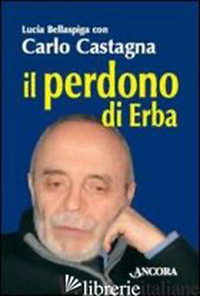 PERDONO DI ERBA (IL) - CASTAGNA CARLO; BELLASPIGA LUCIA