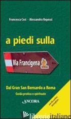 A PIEDI SULLA VIA FRANCIGENA. DAL GRAN SAN BERNARDO A ROMA. GUIDA PRATICA E SPIR - COSI FRANCESCA; REPOSSI ALESSANDRA