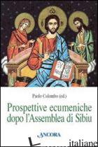 PROSPETTIVE ECUMENICHE DOPO L'ASSEMBLEA DI SIBIU - COLOMBO P. (CUR.)