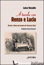 A TAVOLA CON RENZO E LUCIA. RICETTE E MENU DAL MONDO DEI PROMESSI SPOSI - VASSALLO LUISA