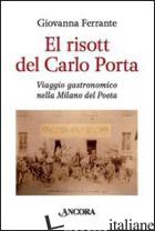 EL RISOTT DEL CARLO PORTA. VIAGGIO GASTRONOMICO NELLA MILANO DEL POETA - FERRANTE GIOVANNA