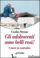 ADOLESCENTI SONO BELLI COSI'! NOVE STORIE IN CONTROLUCE (GLI) - PIRRONE CECILIA