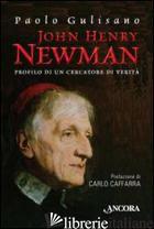 JOHN HENRY NEWMAN. PROFILO DI UN CERCATORE DI VERITA' - GULISANO PAOLO