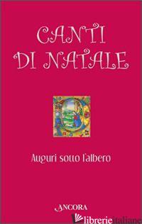 CANTI DI NATALE. AUGURI SOTTO L'ALBERO - AA.VV.