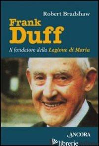 FRANK DUFF. IL FONDATORE DELLA LEGIONE DI MARIA - BRADSHAW ROBERT