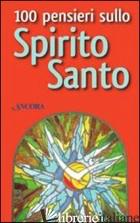 100 PENSIERI SULLO SPIRITO SANTO - AA.VV.