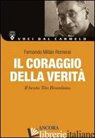 CORAGGIO DELLA VERITA'. IL BEATO TITO BRANDSMA (IL) - MILLAN ROMERAL FERNANDO