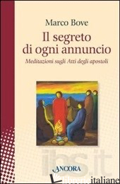 SEGRETO DI OGNI ANNUNCIO. MEDITAZIONE SUGLI ATTI DEGLI APOSTOLI (IL) - BOVE MARCO