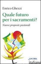 QUALE FUTURO PER I SACRAMENTI? NUOVE PROPOSTE PASTORALI - GHEZZI ENRICO