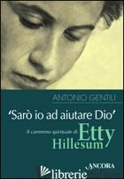 «SARO' IO AD AIUTARE DIO». IL CAMMINO SPIRITUALE DI ETTY HILLESUM - GENTILI ANTONIO