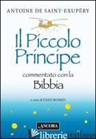 PICCOLO PRINCIPE COMMENTATO CON LA BIBBIA (IL) - SAINT-EXUPERY ANTOINE DE; ROMEO E. (CUR.)