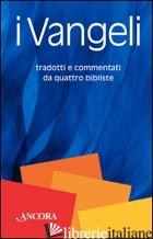VANGELI. TRADOTTI E COMMENTATI DA QUATTRO BIBLISTE (I) - VIRGILI R. (CUR.); MANES R. (CUR.); GUIDA A. (CUR.)
