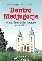 DENTRO MEDJUGORJE. DIARIO DI UN PELLEGRINAGGIO POSTMODERNO - BALDISSERA CRISTIANO