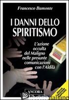 DANNI DELLO SPIRITISMO. L'AZIONE OCCULTA DEL MALIGNO NELLE PRESUNTE COMUNICAZION - BAMONTE FRANCESCO