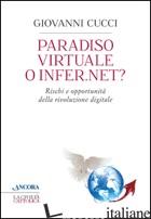 PARADISO VIRTUALE O INFER.NET? RISCHI E OPPORTUNITA' DELLA RIVOLUZIONE DIGITALE - CUCCI GIOVANNI