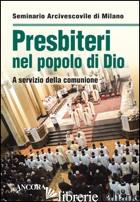 PRESBITERI NEL POPOLO DI DIO. A SERVIZIO DELLA COMUNIONE - SEMINARIO ARCIVESCOVILE DI MILANO (CUR.)