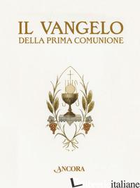 VANGELO DELLA PRIMA COMUNIONE (IL) - AA.VV.