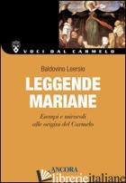 LEGGENDE MARIANE. ESEMPI E MIRACOLI ALLE ORIGINI DEL CARMELO - LEERSIO BALDOVINO