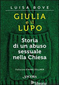 GIULIA E IL LUPO. STORIA DI UN ABUSO SESSUALE NELLA CHIESA - BOVE L. (CUR.)