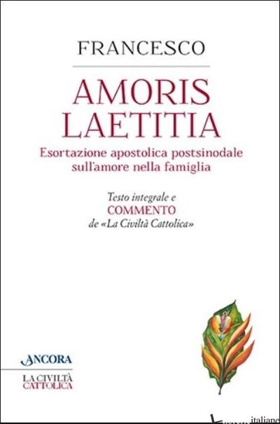 AMORIS LAETITIA. TESTO INTEGRALE E COMMENTO DE LA CIVILTA' CATTOLICA - FRANCESCO (JORGE MARIO BERGOGLIO)