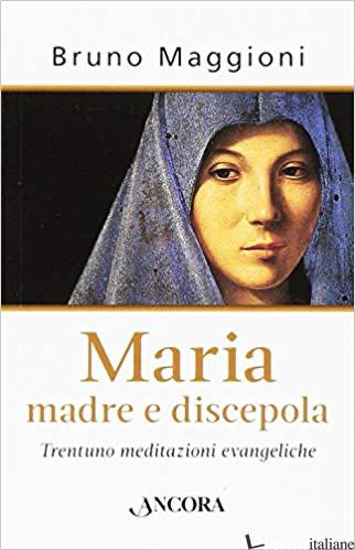 MARIA MADRE E DISCEPOLA - MAGGIONI BRUNO