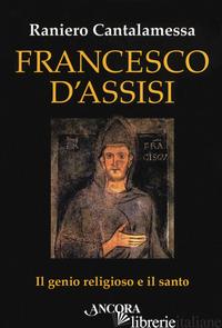 FRANCESCO D'ASSISI. IL GENIO RELIGIOSO E IL SANTO