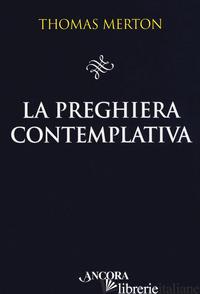 PREGHIERA CONTEMPLATIVA (LA) - MERTON THOMAS