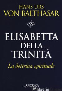 ELISABETTA DELLA TRINITA'. LA DOTTRINA SPIRITUALE - BALTHASAR HANS URS VON