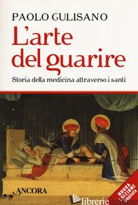 ARTE DEL GUARIRE. STORIA DELLA MEDICINA ATTRAVERSO I SANTI. NUOVA EDIZ. (L') - GULISANO PAOLO