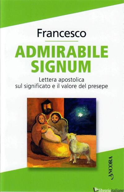 «ADMIRABILE SIGNUM». LETTERA APOSTOLICA SUL SIGNIFICATO E IL VALORE DEL PRESEPE - FRANCESCO (JORGE MARIO BERGOGLIO)