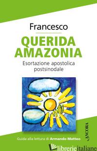 QUERIDA AMAZONIA. LETTERA APOSTOLICA POSTSINODALE - FRANCESCO (JORGE MARIO BERGOGLIO)