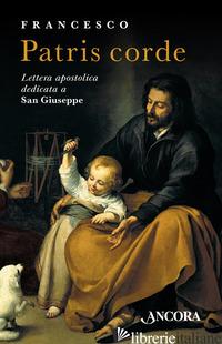 PATRIS CORDE. LETTERA APOSTOLICA DEDICATA A SAN GIUSEPPE - FRANCESCO (JORGE MARIO BERGOGLIO)