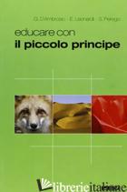 EDUCARE CON IL PICCOLO PRINCIPE. EDIZ. ILLUSTRATA - D'AMBROSIO GIANFRANCO; LEONARDI ENRICO; PEREGO SARA
