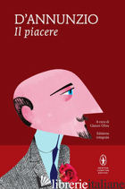 PIACERE (IL) - D'ANNUNZIO GABRIELE; OLIVA G. (CUR.)