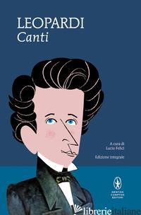 CANTI. EDIZ. INTEGRALE (I) - LEOPARDI GIACOMO; FELICI L. (CUR.)