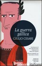GUERRA GALLICA. TESTO LATINO A FRONTE. EDIZ. INTEGRALE (LA) - CESARE GAIO GIULIO; VIGORITI M. P. (CUR.)