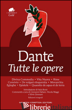 TUTTE LE OPERE. EDIZ. INTEGRALE - ALIGHIERI DANTE; BORZI I. (CUR.)
