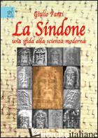 SINDONE, UNA SFIDA ALLA SCIENZA MODERNA (LA) - FANTI GIULIO