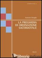 PREGHIERA DI ORDINAZIONE SACERDOTALE (LA) - DONGHI ANTONIO