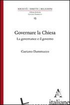 GOVERNARE LA CHIESA. LA GOVERNANCE E IL GOVERNO - DAMMACCO GAETANO