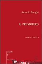 PRESBITERO. UOMO EUCARISTICO (IL) - DONGHI ANTONIO