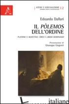 POLEMOS DELL'ORDINE. PLATONE E AGOSTINO. EROS E LIBIDO DOMINANDI (IL) - DALLARI EDOARDO