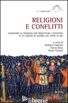 RELIGIONI E CONFLITTI. CONOSCERE LA DIVISIONE PER PROGETTARE L'INCONTRO IN UN MO - CIPRIANI R. (CUR.); DONI T. (CUR.); TRIANNI P. (CUR.)