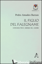 FIGLIO DEL FALEGNAME. CATECHESI PER IL MONDO DEL LAVORO (IL) - BARZAN PEDRO AMADEO
