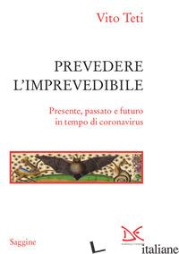 PREVEDERE L'IMPREVEDIBILE. PRESENTE, PASSATO E FUTURO IN TEMPO DI CORONAVIRUS - TETI VITO