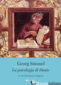 PSICOLOGIA DI DANTE (LA) - SIMMEL GEORG; VALAGUSSA F. (CUR.)