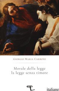 MORALE DELLA LEGGE. LEGGE SENZA TIMORE - CARBONE GIORGIO MARIA