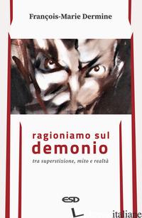 RAGIONIAMO SUL DEMONIO TRA SUPERSTIZIONE, MITO E REALTA' - DERMINE FRANCOIS-MARIE